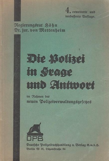Höhn / v. Mettenheim: Die Polizei in Frage und Antwort im Rahmen des neuen Polizeiverwaltungsgesetzes vom 1. Juni 1931 und seiner Ausführungsbestimmung vom 1. Oktober 1931. 400 Fragen und Antworten.