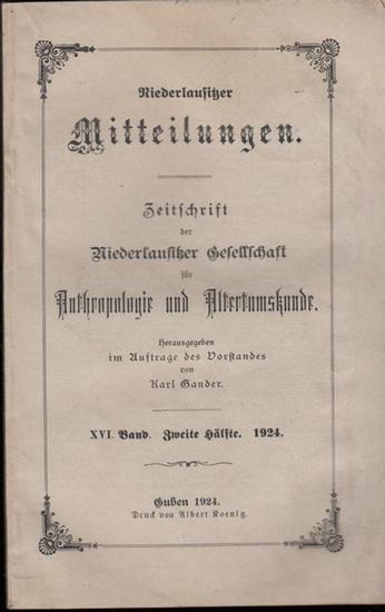 Niederlausitz. - Karl Gander (Hrsg.). - Martin Gilow / Max Pohlandt / Hermann Grosse / F. K. Liersch: Niederlausitzer Mitteilungen. Band XVI ( 16 ), zweite Hälfte (1924). Zeitschrift der Niederlausitzer Gesellschaft für Anthropologie und Altertumskunde...