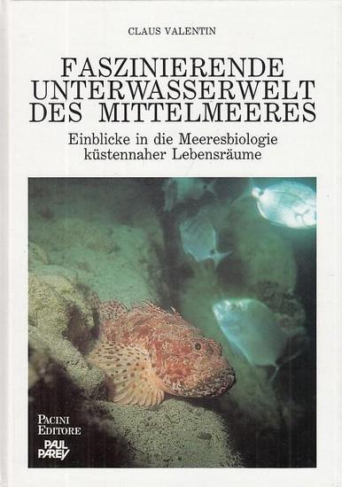 Valentin, Claus: Faszinierende Unterwasserwelt des Mittelmeeres. Einblicke in die Meeresbiologie küstennaher Lebensräume.