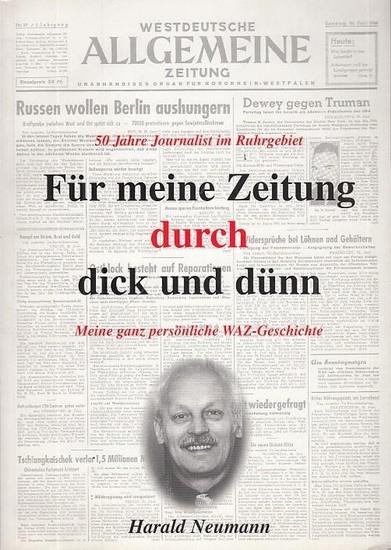 WAZ. - Westdeutsche Allgemeine Zeitung. - Neumann, Harald: Für meine Zeitung durch dick und dünn. Meine ganz persönliche WAZ - Geschichte. 50 Jahre als Jounalist im Ruhrgebiet.