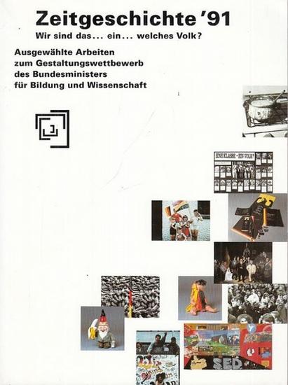Bundesminister für Bildung und Wissenschaft (Hrsg.). - Zeitgeschichte ' 91 ( 1991 ). Wir sind das … ein … welches Volk ? Ausgewählte Arbeiten zum Gestaltungsbewerb des Bundesministers für Bildung und Wissenschaft.