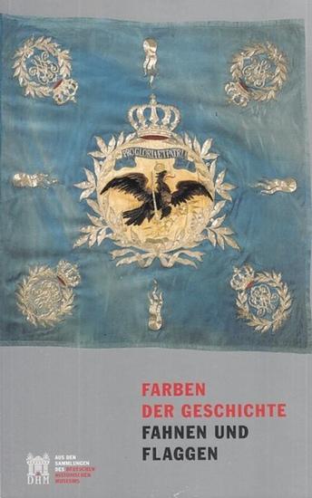 Hohrath, Daniel / Evert, Urte / Bahro, Steffi (Hrsg.). - Deutsches Historisches Museum. - Farben der Geschichte. Fahnen und Flaggen.