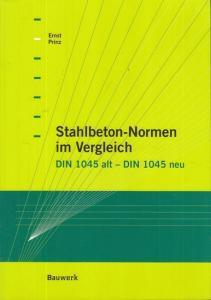 DIN 1045. - Prinz, Ernst: Stahlbeton - Normen im Vergleich. DIN 1045 alt - DIN 1045 neu.