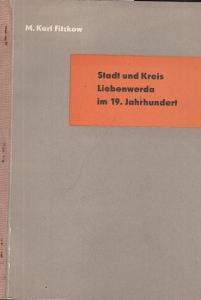 ( Bad ) Liebenwerda. - Fitzkow, M. Karl: Stadt und Keis Liebenwerda im 19. Jahrhundert (= Beiträge zur Heimatgeschichte des Kreises Bad Liebenwerda, Heft 3).