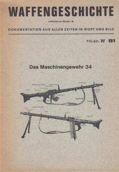 Waffengeschichte. - Chronica. - Folge: W 81. Das Maschinengewehr 34 (= Chronica - Reihe W). Dokumentation aus allen Zeiten in Wort und Bild.