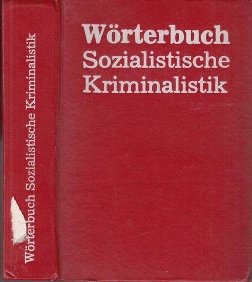 Wörterbuch der sozialistischen Kriminalistik. - Autorenkollektiv. - Gesamtredaktion: K. M. Böhme. - Wörterbuch der sozialistischen Kriminalistik.