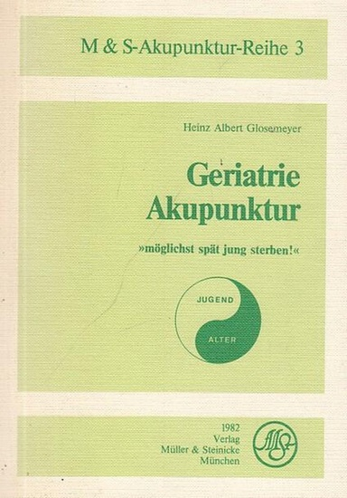 Glosemeyer, Heinz Albert: Geriatrie. Akupunktur. ' möglichst spät jung sterben ! ' (= M & S - Akupunktur - Reihe 3).