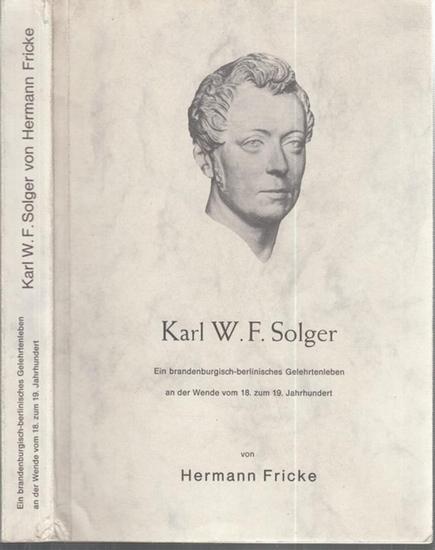 Solger, Karl Wilhelm Ferdinand. - Fricke, Hermann: K. W. F. Solger. Ein brandenburgisch-berlinisches Gelehrtenleben an der Wende vom 18. zum 19. Jahrhundert.