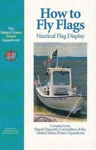 Flag & Etiquette Committee of the United States Power Sqadrons (Ed.): How to Fly Flags. Nautical Flag Display.