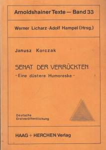 Korczak, Janusz: Senat der Verrückten. Eine düstere Humoreske (= Arnoldshainer Texte, Band 33. Hrsg.: Licharz, Werner / Hampel, Adolf. Schriften aus der Arbeit der Evangelischen Akademie Arnoldshain).