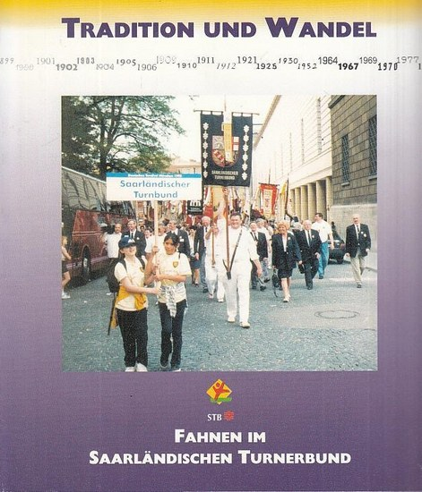 Saarland. - Saarländischer Turnerbund e.V. - Konzeption und Readktion: Bauernfeind, Hermann. - Tradition und Wandel. Fahnen im Saarländischen Turnerbund.