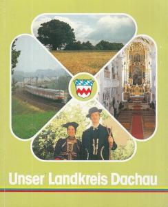 Dachau. - Siegert, Toni / Weber, Gerhard: Unser Landkreis Dachau. Eine Broschüre des Landkreises.