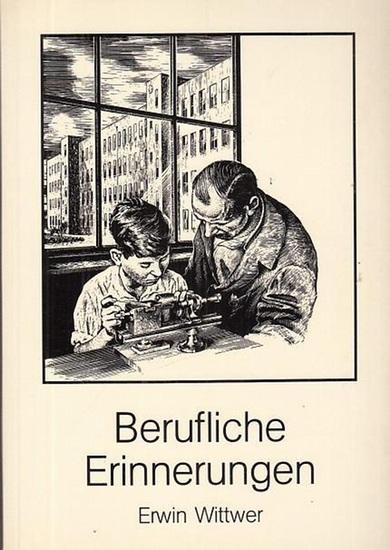 Wittwer, Erwin: Berufliche Erinnerungen.