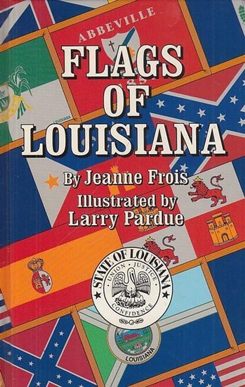 Frois, Jeanne: Flags of Louisiana. Illustrated by Larry Pardue.
