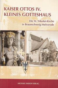 Otto IV. - Grote, Hans-Henning / Wolfgang Meibeyer / Ingrid Weiss (Autoren) / Tobias Henkel (Hrsg.): Kaiser Ottos IV. Kleines Gotteshaus. Die St. Nikolai - Kirche in Braunschweig - Melverode.