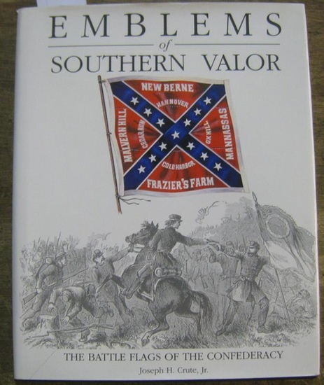 Crute, Joseph H. Jr. / Illustrations: Roland N. Stock. - Emblems of Southern Valor. The Battle Flags of the Confederacy.