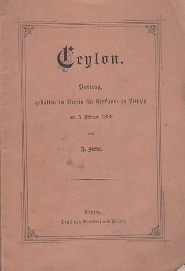 Ceylon. - Sri Lanka. - Zirkel, F.: Ceylon. Vortrag, gehalten im Verein für Erdkunde zu Leipzig am 5. Februar 1896.