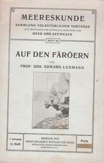 Lehmann, Edward: Auf den Färöern (= Meereskunde - Sammlung volkstümlicher Vorträge zum Verständnis der nationalen Bedeutung von Meer und Seewesen, Heft 83. 7. Jahrgang, elftes Heft).