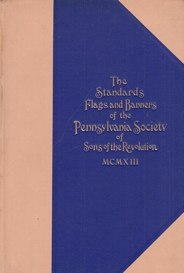 Pennsylvania Society of Sons of the Revolution (Ed.): The Standards, Flags and Banners of the Pennsylvania Society of Sons of the Revolution.