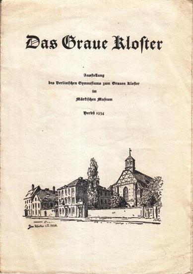 Graues Kloster Berlin. - Lieben, Wilhelm: Das Graue Kloster. Ausstellung des Berlinischen Gymnasiums zum Grauen Kloster im Märkischen Museum Herbst 1934.