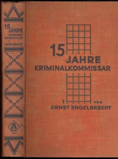 Engelbrecht, Ernst: Fünfzehn Jahre Kriminalkommissar. Ernstes und Heiteres aus meiner kriminalistischen Berufsarbeit.