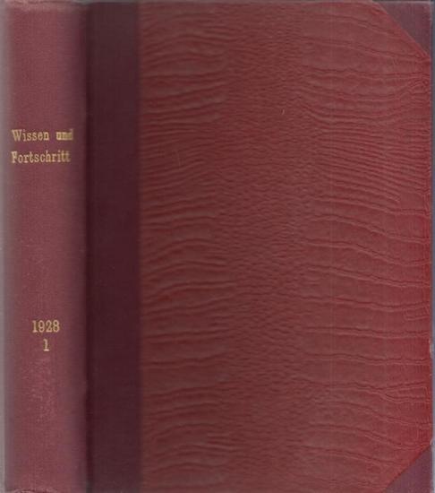 Wissen und Fortschritt.- K.H. Kunze u.a.: Wissen und Fortschritt - Heft 1 - Heft 6, Januar - Juni 1928 (Halbjahresband); 2. Jahrgang. Populäre Monatsschrift für Technik und Wissenschaft.