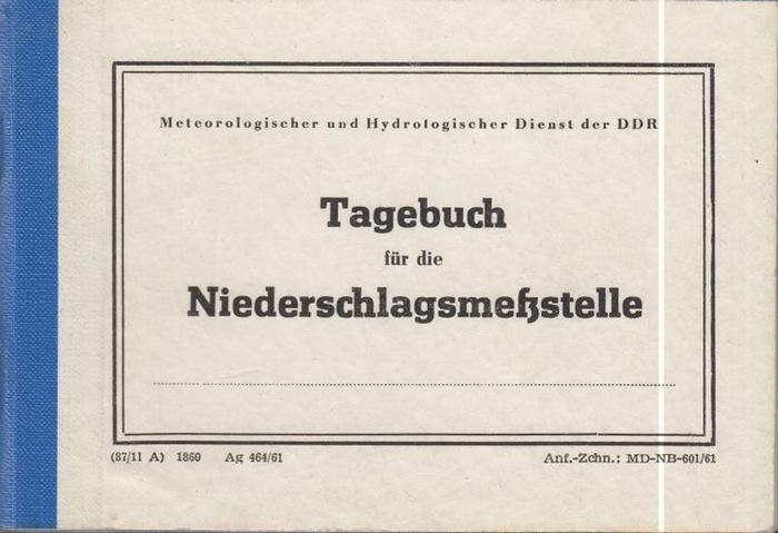 Metereologischer und Hydrologischer Dienst der DDR. - Tagebuch für die Niederschlagsmeßstelle.