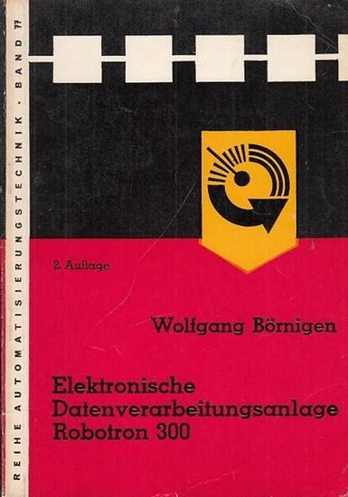Börnigen, Wolfgang: Elektronische Datenverarbeitungsanlage Robotron 300 (= Reihe Automatisierungstechnik, Band 77, Herausgeber: B. Wagner und G. Schwarze).