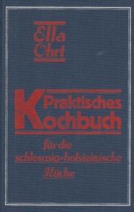Orth, Ella. - Überbearbeitet und erweitert von Margarete Claußen. - Praktisches Kochbuch für die Schleswig - Holsteinische Küche.