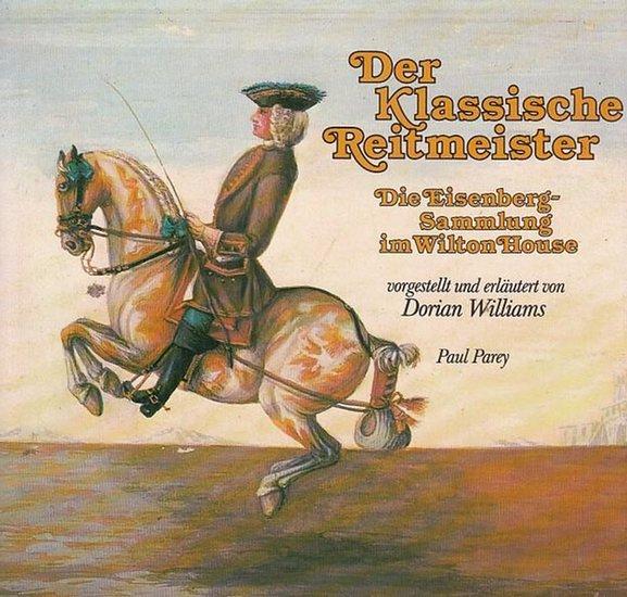 Williams, Dorian: Der Klassische Reitmeister. Die Eisenberg - Sammlung im Wilton House.