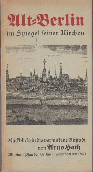 Hach, Arno: Alt - Berlin im Spiegel seiner Kirchen. Rückblicke in die versunkene Altstadt. Mit einem Plan der Berliner Innenstadt um 1860.