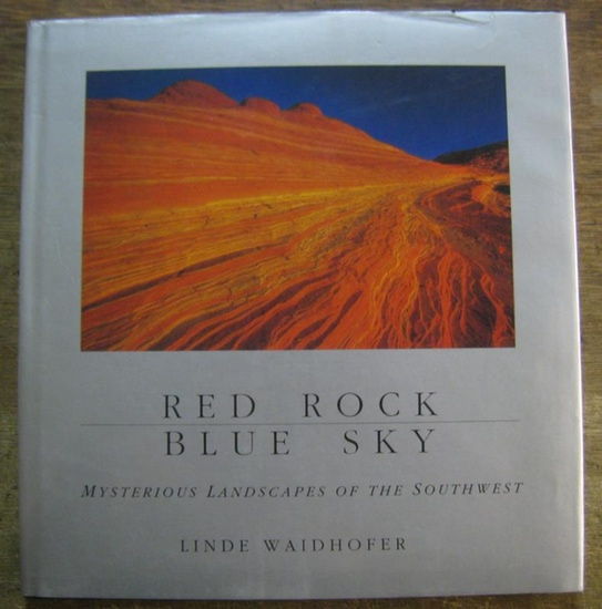 Waidhofer, linde (photography). - Tejada - Flores, Lito (texts). - Collier, Michael (essay): Red rock. Blue sky. Mysterious landscapes of the southwest.