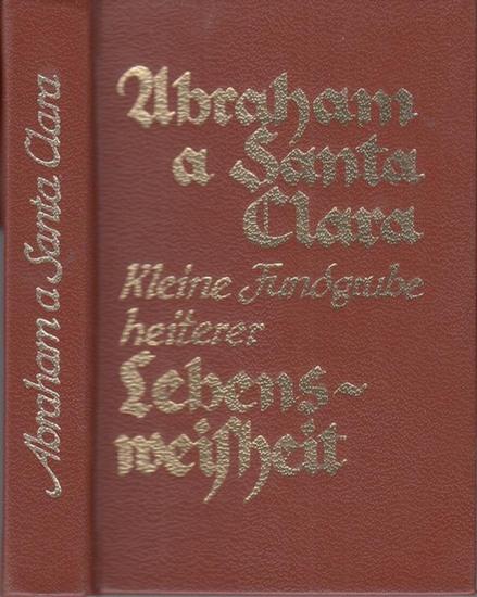 Abraham a Santa Clara ( 1644 - 1709, Johann Ulrich Megerle oder Megerlin ): Abraham a Santa Clara. Kleine Fundgrube heiterer Lebensweisheit ( = Hyperion - Bücherei ).