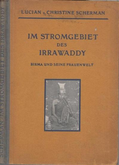 Scherman, Lucian und Christine: Im Stromgebiet des Irrawaddy. Birma und seine Frauenwelt.