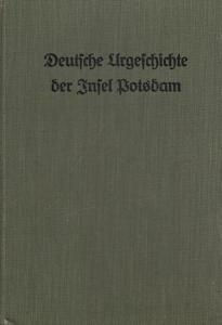 Potsdam. - Bestehorn, Friedrich: Deutsche Urgeschichte der Insel Potsdam.