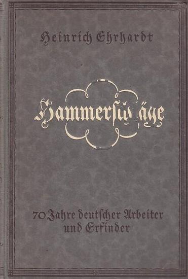 Ehrhardt, Heinrich: Hammerschläge - 70 Jahre deutscher Arbeiter und Erfinder.