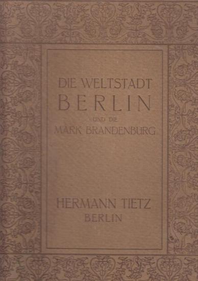 Loewe, Heinrich - Hermann Tietz (Hrsg.): Berlin, Mark Brandenburg und Altmark. 369 Ansichten. (Einbandtitel: Die Weltstadt Berlin und die Mark Brandenburg).