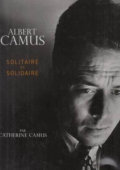 Camus, Albert (1913 - 1960) - Catherine Camus, Marcelle Mahasela: Albert Camus - Solitaire et Solidaire.