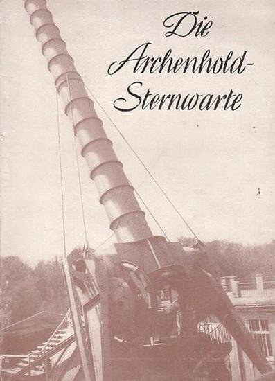 Wattenberg, Diedrich ( Direktot der Sternwarte ): Die Archenhold - Sternwarte Berlin Treptow.