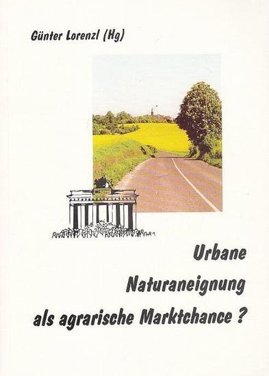 Lorenzl, Günter (Hrsg.): Urbane Naturaneignung als agrarische Marktchance ? Kritik der Wertschätzung des heutigen Landbaus. Beiträge zur Fundierung eines Forschungsprogramms.