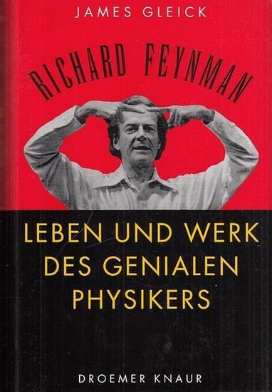 Feynman, Richard. - Gleick, James: Richard Feynman. Leben und Werk des genialen Physikers.