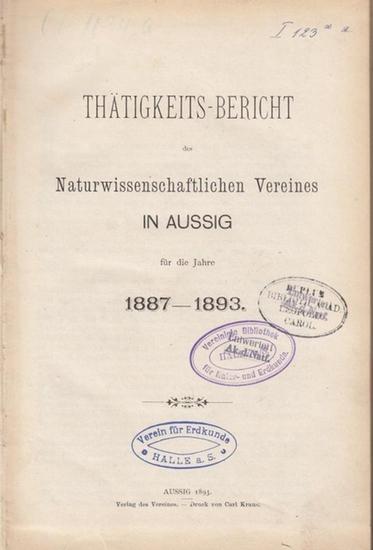 Naturwissenschaftlicher Verein in Aussig: Thätigkeits-Bericht (Tätigkeits-Bericht, Tätigkeitsbericht) des Naturwissenschaftlichen Vereines in Aussig für die Jahre 1887 - 1893.