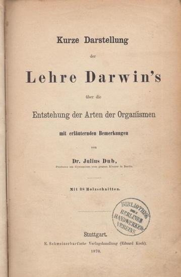Darwin, Charles - Julius Dub: Kurze Darstellung der Lehre Darwins über die Entstehung der Arten der Organismen mit erläuternden Bemerkungen.