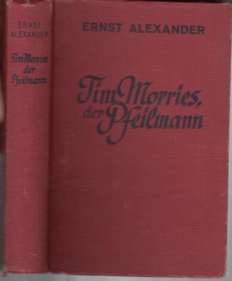 Alexander, Ernst: Tim Morries der Pfeilmann. Wildwest - Roman.