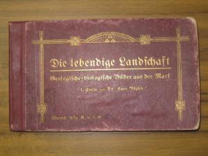 Nägler, Kurt: Die lebendige Landschaft : Geologische-biologische Bilder aus der Mark 1. Serie