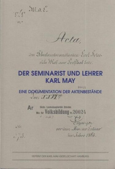 May, Karl. - Herausgeber: Klaus Ludwig und Bernhard Kosciuszko. - Der Seminarist und Lehrer Karl May. Eine Dokumentation der Aktenbestände.