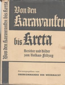 Oberkommando der Wehrmacht (Hrsg.): Von den Karawanken bis Kreta. Berichte und Bilder.