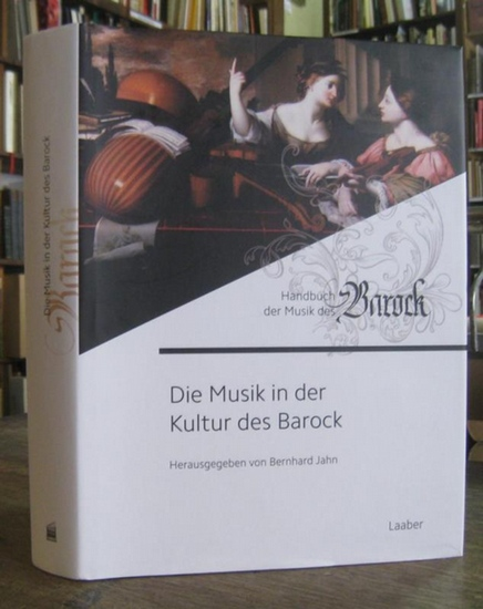 Jahn, Bernhard: Die Musik in der Kultur des Barock. (= Handbuch der Musik des Barock Band 7).