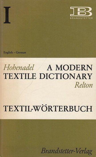Textile Dictionary -TextilWörterbuch. - Hohenadel, Paul und Jonathan Relton: A Modern Textile Dictionary -Textil Wörterbuch. Volume I: English - German with supplement (Addenda and Corrigenda 1984) / Band I - Englisch - Deutsch mit Nachtrag 1984.