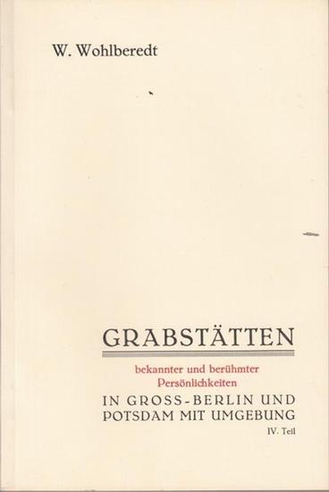 Wohlberedt, W.: Verzeichnis der Grabstätten bekannter und berühmter Persönlichkeiten in Groß-Berlin und Potsdam mit Umgebung. IV. Teil.